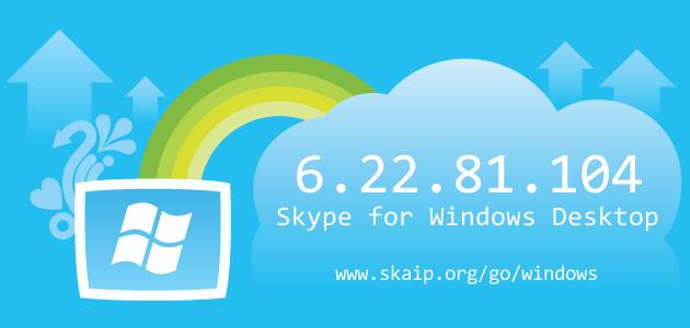 Skype 6.22.81.104 for Windows
