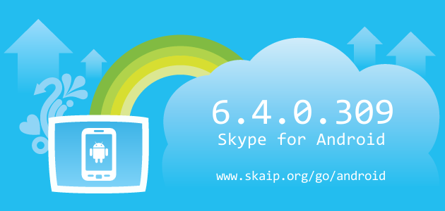 Skype 6.4.0.309 for Android