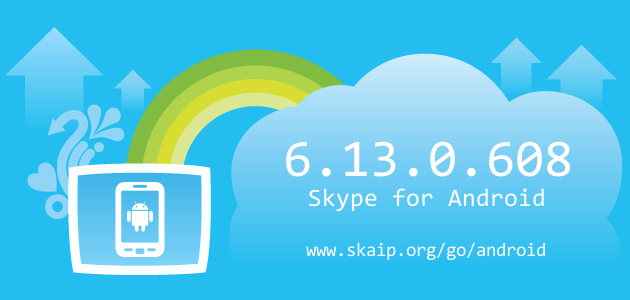 Skype 6.13.0.608 for Android