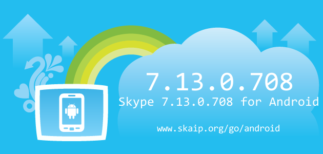 Skype 7.13.0.708 for Android