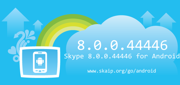 Skype 8.0.0.44446 for Android